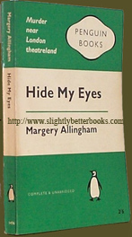 Allingham, Margery. 'Hide My Eyes' published in 1961 in Great Britain by Penguin Books in their green and white design Penguin Crime series: #1476, 223pp, no ISBN. Condition: Fair - completely readable and intact, but a bit dusty-dirty with tanning to internal pages (browning effect from ageing) and a cup ring mark on the front cover. There are two name stickers from the previous owner in the front of the book. Price: £2.99, not including post and packing, which is Amazon's standard charge (currently £2.75 for UK buyers, more for overseas customers)