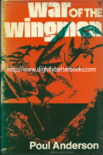 Anderson, Poul. 'War of the Wingmen', published in 1977 in Great Britain by Dobson Books, in hardback with dustjacket, 160pp, ISBN 0234720115. Condition: Acceptable or fair condition - wholly intact & readable, ex-library, well used, plenty of life left in it. Price: £6.50, not including post and packing, which is extra