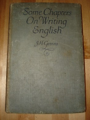 Gettins, J. H. Some  Chapters on Writing English. Longmans, Green & Co., 1929, Hardcover. 212pp. SORRY SOLD OUT, BUT CLICK IMAGE TO ACCESS PREBUILT SEARCH FOR THIS TITLE ON ABEBOOKS