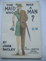 Bagley, John. The Maid Who Was a Man. Undated paperback, published by Knole Park Press, Sevenoaks, UK.  (1930s?). 184pp. wholly intact & readable, light tanning to internal pages & previous owner's details just inside the cover. Price: £200.00, not including p&p, which is Amazon' s standard charge (currently £2.75 for UK buyers, more for overseas customers)