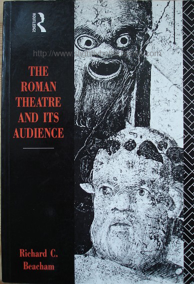 Beacham, Richard. C. 'The Roman Theatre and Its Audience', published in paperback in 1995 by Routledge, 267pp, ISBN 0415121639. CSorry, sold out, but click image to access prebuilt search for this title on Amazon
