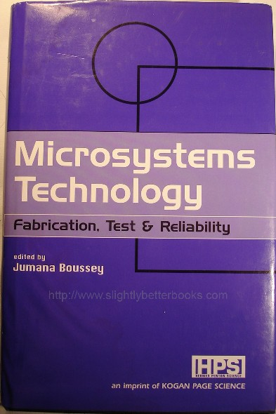 Boussey, Jumana. 'Microsystems Technology: Fabrication, Test & Reliability', published by Kogan Page Science in hardback with dustjacket, 295pp, ISBN 1903996473. Click for more information, including pricing