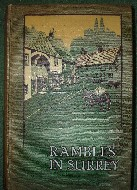 Cox, Charles. 'Rambles in Surrey', published in 1910 in Great Britain by Methuen, 1st Edition. Condition: good, but slightly worn with use, particularly on the exterior. Price: £7.50, not including post and packing, which is Amazon UK's standard charge (currently £2.80 for UK buyers, more for overseas customers)