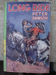 Dawson, Peter. 'Long Ride'. Hardcover, 1957, Collins' Wild West Club,  192pp. Sorry, sold out, but click image to access prebuilt search for this title on Amazon