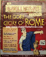 Deary, Terry; & Brown, Martin. The Gory Glory of Rome (The Horrible Histories Collection), published in 2002 by Eaglemoss Publications. Click here to see the whole series including collectors tins, magzine tidies and timeline binders!