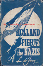 De Jong, L. 'Holland Fights the Nazis', published in c.1941 in Great Britain in hardback with dustjacket, 138pp, no ISBN. Condition: good, readable condition with a touch of age spotting just inside the cover and on the pages edges & also the dustjacket is worn and creased on some edges, such as the top edge of the front cover where there are also some small rips. Price: £10.99, not including post and packing, which is Amazon UK's standard charge (currently £2.80 for UK buyers, more for overseas customers)