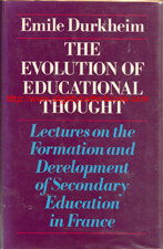 Durkheim, Emile. 'The Evolution of Educational Thought: Lectures on the Formation and Development of Secondary Education in France', published in 1977 in Great Britain by Routledge and Kegan Paul, in hardback, 354pp, ISBN 0710084463. Condition: ex-library, very good clean and tidy copy, protected by a dustjacket sleeve and with the normal library markings such as ownership and withdrawn stamps. Price: £10.00, not including post and packing (which is Amazon's standard charge, currently £10.00 for UK buyers, more for overseas customers)