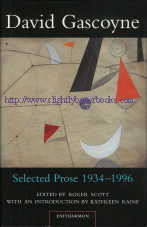 Scott, Roger (ed.). 'David Gascoyne: Selected Prose 1934-1996', published in 1998 in Great Britain in hardback with dustjacket, 462pp, ISBN 1900564017. Sorry, sold out, but click image to access a prebuilt search for this title on Amazon UK