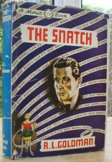 Goldman, R.L. 'The Snatch' published by Merit Books, undated, hardcover with dustjacket, 160pp. Condition: good, clean copy with unclipped dustjacket. DJ has some tiny rips & crinkles to the top and bottom edges. Good, clean overall condition. Price: £10.00, not including p&p, which is Amazon's standard charge (currently £2.75 for UK buyers, more for overseas customers)