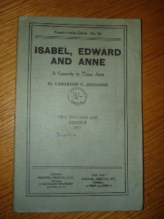 Jennings, Gertrude. 'Isabel, Edward & Anne: A Comedy in Three Acts', published in 1923 by Samuel French. Condition: Good, but discoloured. Overall clean & tidy. Price: £6.50, not including p&p, which is Amazon's standard charge (currently £2.75 for UK buyers, more for overseas customers)