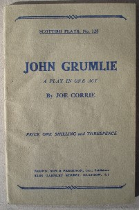 Corrie, Joe. 'John Grumlie: A Play in One Act', by Joe Corrie, published by Brown, Son and Ferguson, Ltd, 52-58 Darnley Street, Glasgow, S1, undated, paperback, 28 pages. No. 128 in the Scottish Plays series. Price: pound;2.99, not including p&p, which is Amazon's standard charge, currently �2.75 for UK buyers, more for overseas customers