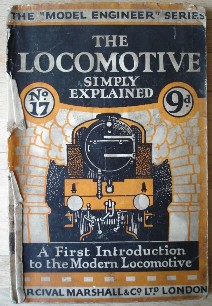 Lake, Chas. S. 'The Locomotive Simply Explained: A First Introduction to the Study of the Locomotive Engine: Fully Illustrated with Drawings and Photographs'. Published as booklet No. 17 in the Percival Marshall Model Engineer Series, 60pp, booklet format with staple binding (pbk), undated