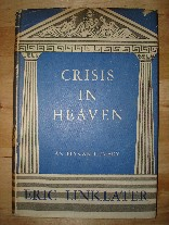 Linklater, Eric. 'Crisis in Heaven', published in 1944 in Great Britain in hardback. Condition: Good with good dustjacket. Price: £3.45, not including p&p, which is Amazon's standard charge (currently £2.75 for UK buyers, more for overseas customers)