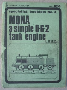 "Author: L.B.S.C., a.k.a. ""Curly"". Title: Mona, A Simple 0-6-2 tank engine, published by Model & Allied Publications, specialist booklet No. 3, 80 pages. Condition: good, but cover worn & slightly frayed round spine, but otherwise fully intact & readable. There is a light dusty-dirtiness to the odd page. Price: £11.99 (not including postage, which for UK buyers is Amazon's standard £2.75 charge, more for overseas buyers)"