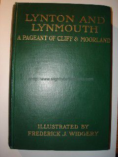Presland, John. Lynton and Lynmouth. A Pageant of Cliff & Moorland. Published by Chatto and Windus in 1919 (reprint), dark green cloth hardcover with gold lettering, 200pp, with 12 pages of book adverts at back. Illustrated in colour by Frederick J. Widgery. Condition: good, with previous owner's bookplate in front and small Xmas message from 1981 just inside front cover. Price: £9 (not including postage)