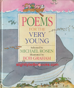 Rosen, Michael; Graham, Bob. 'Poems for the Very Young', published in 1993 in Great Britain by Kingfisher Books, in hardback, 77pp, ISBN 1856971163. Condition: fair or acceptable - has dents and scuffs on the outside and a bit of pen on a few of the inside pages. Price: £2.20, not including post and packing, which is Amazon's standard charge (currently £2.80 for UK buyers, more for overseas customers)