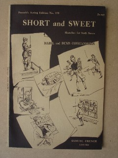 Constanduros, Mabel and Denis. 'Short and Sweet: Sketches for Both Sexes'. French's Acting Edition No. 379. Published by Samuel French in 1941. 36 pages. Price: £6.99 (not including postage, which is Amazon's standard charge, currently £2.75 for UK buyers, more for overseas customers