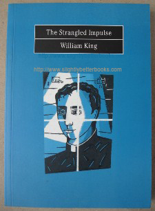 King, William. 'The Strangled Impulse', published in 1997 by Falcon Publications, County Kildare, Ireland, 176 pages. ISBN 0952980002. Sorry, sold out, but click image to access prebuilt search for this title on Amazon