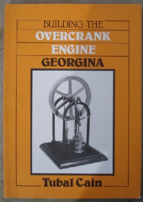 Cain, Tubal. 'Building the Overcrank Engine Georgina', published by MAP in 1981, pbk, 54pp, ISBN 0852427470. Sorry, sold out, but click image to access prebuilt search for this item on Amazon UK