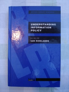 Rowlands, Ian (Ed.) 'Understanding Information Policy', published by Bowker Saur, 1997. Hardcover, 306 pages. Price £32.99, not including p&p, which is Amazon's standard charge (currently £2.75 for UK buyers, more for overseas customers)