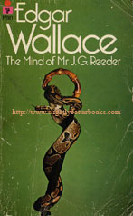 Wallace, Edgar. 'The Mind of Mr. J. G. Reeder', published in 1978 in Great Britain by Pan Books in paperback, 5th printing, 160pp, ISBN 0330106007. Condition: Worn and old, but perfectly readable and wholly intact. Internal pages tanned with age. Price: £2.15, not including p&p, which is Amazon's standard charge (currently £2.80 for UK buyers, more for overseas customers)